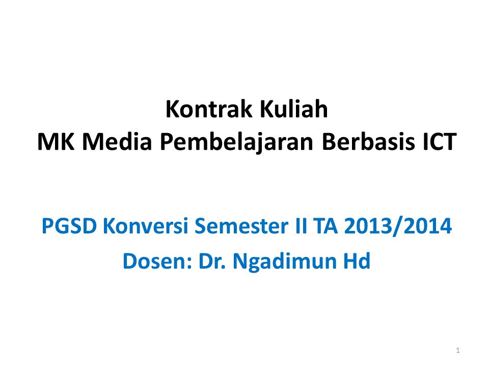 Kontrak Kuliah MK Media Pembelajaran Berbasis ICT PGSD Konversi Semester II TA 2013/2014 Dosen: Dr. Ngadimun Hd 1