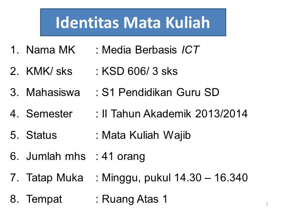 Identitas Mata Kuliah 1.Nama MK: Media Berbasis ICT 2.KMK/ sks: KSD 606/ 3 sks 3.Mahasiswa: S1 Pendidikan Guru SD 4.Semester: II Tahun Akademik 2013/2