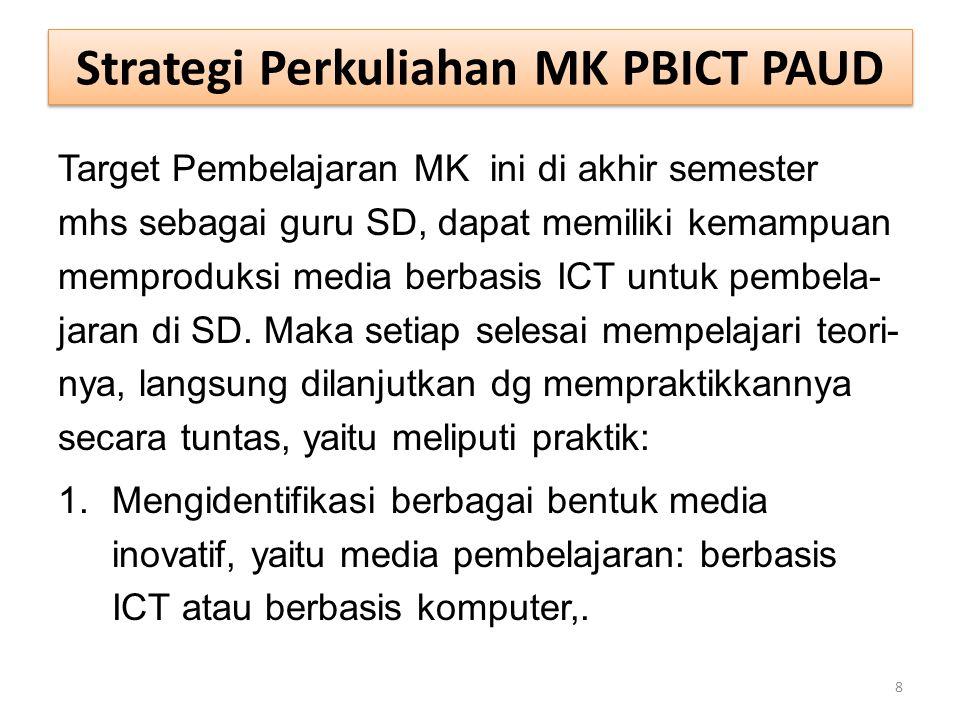 Strategi Perkuliahan MK PBICT PAUD Target Pembelajaran MK ini di akhir semester mhs sebagai guru SD, dapat memiliki kemampuan memproduksi media berbas
