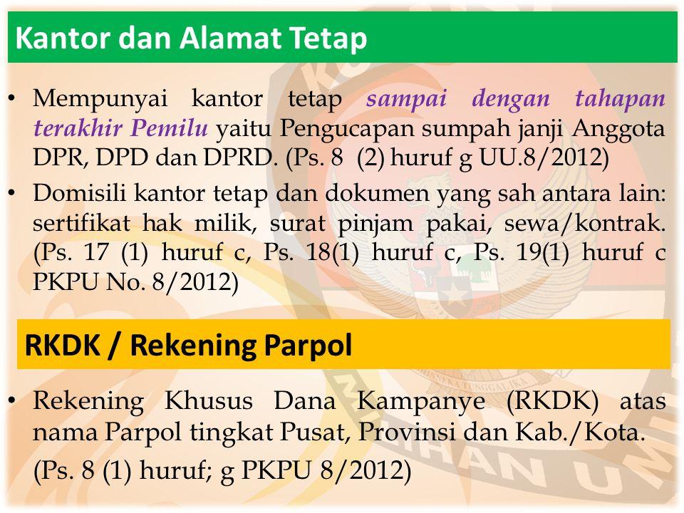 Kantor dan Alamat Tetap Mempunyai kantor tetap sampai dengan tahapan terakhir Pemilu yaitu Pengucapan sumpah janji Anggota DPR, DPD dan DPRD. (Ps. 8 (