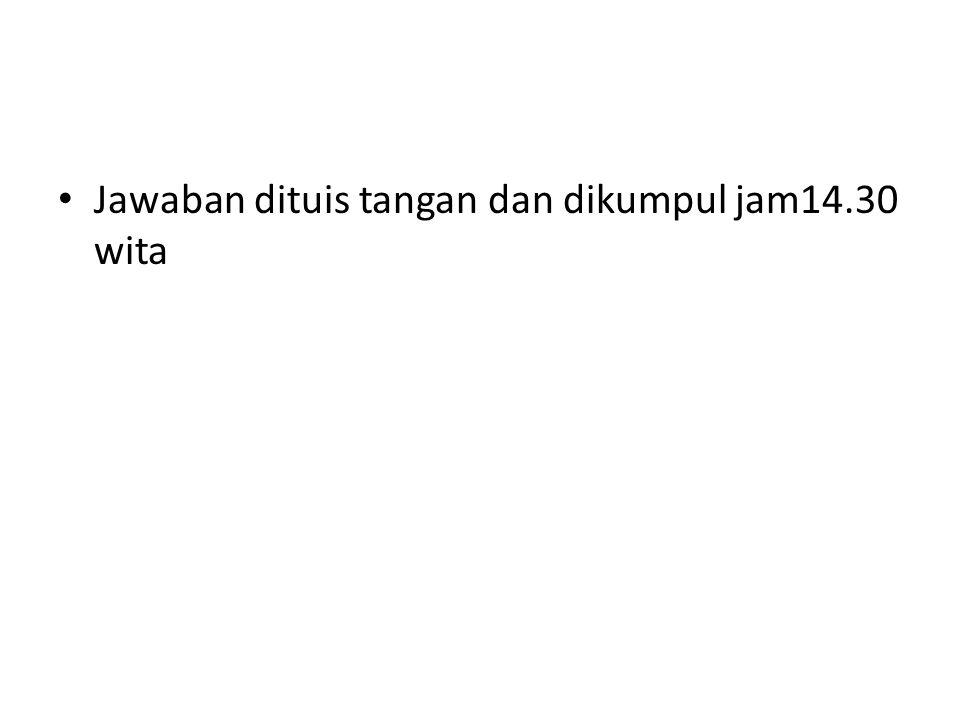 Jawaban dituis tangan dan dikumpul jam14.30 wita