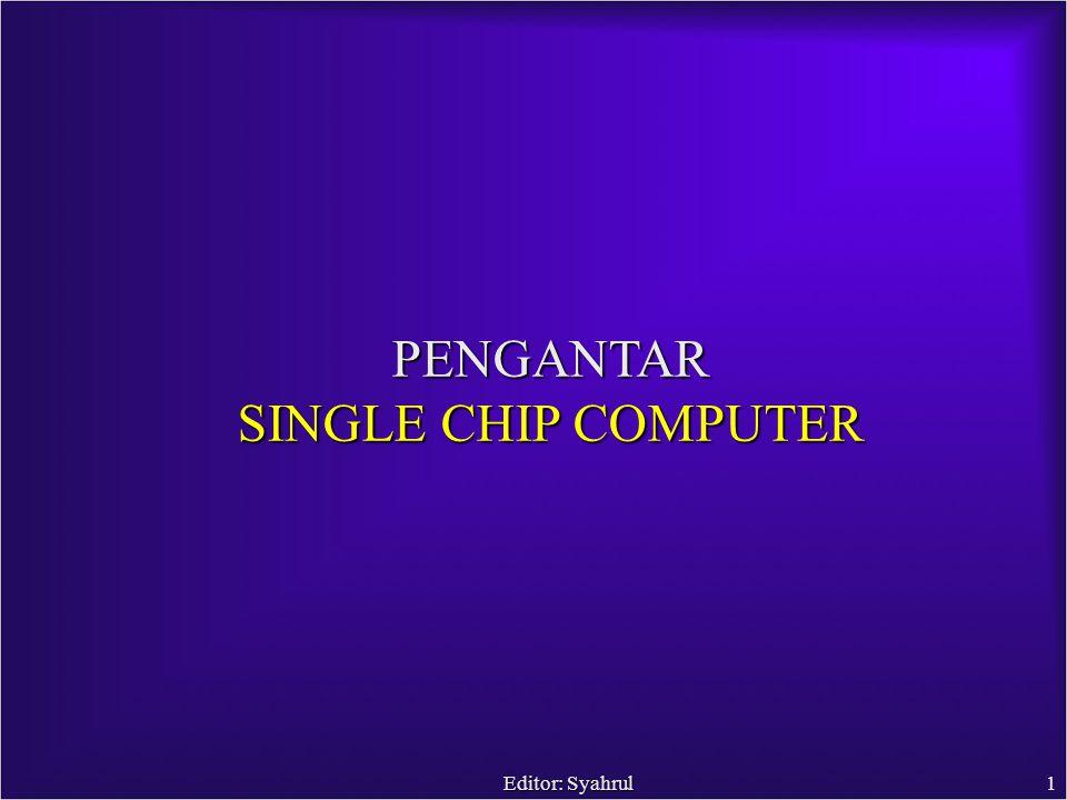 Editor: Syahrul1 PENGANTAR SINGLE CHIP COMPUTER