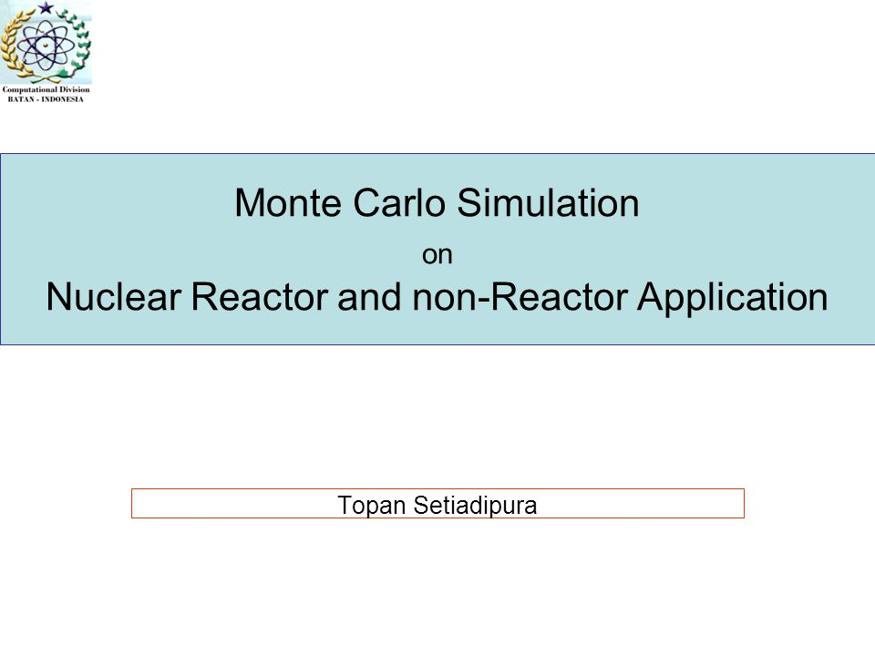 Monte Carlo Simulation on Nuclear Reactor and non-Reactor Application Topan Setiadipura
