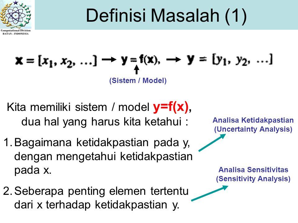 (Sistem / Model) Kita memiliki sistem / model y=f(x), dua hal yang harus kita ketahui : 1.Bagaimana ketidakpastian pada y, dengan mengetahui ketidakpa