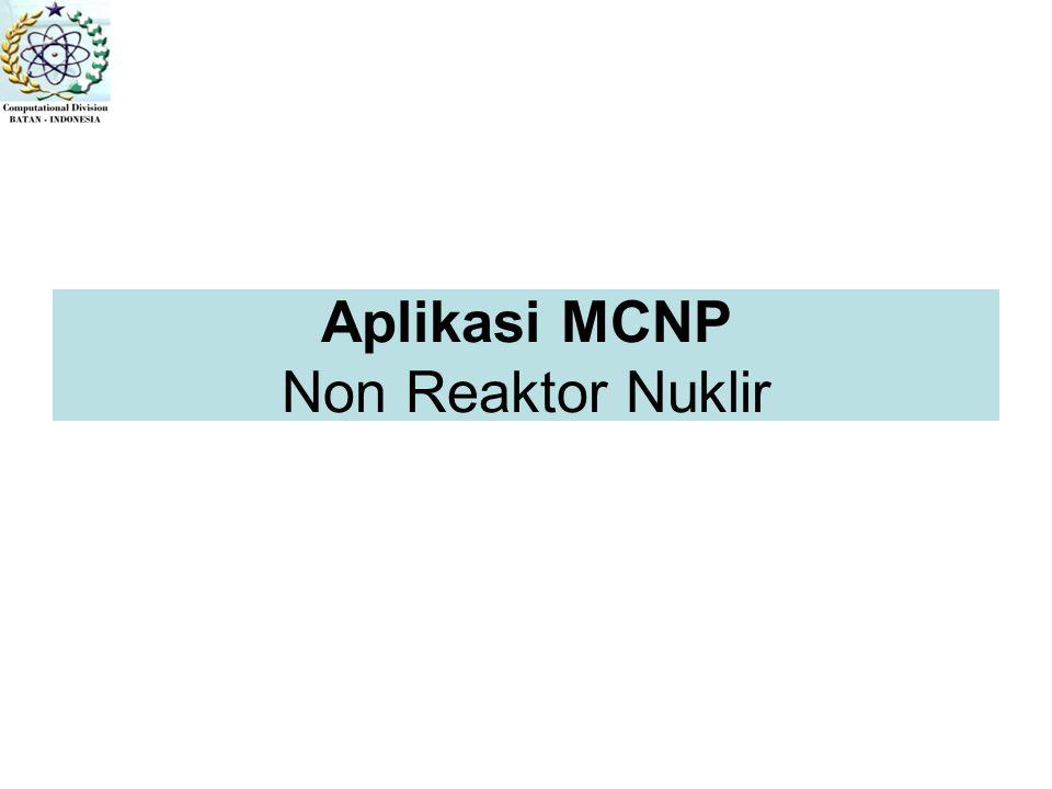 Aplikasi MCNP Non Reaktor Nuklir