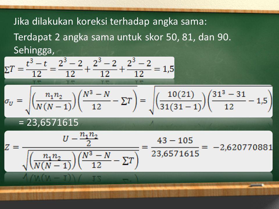 Jika dilakukan koreksi terhadap angka sama: Terdapat 2 angka sama untuk skor 50, 81, dan 90. Sehingga, = 23,6571615