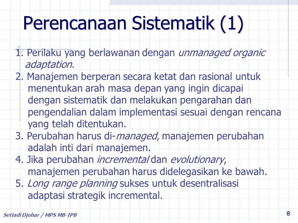 Setiadi Djohar / MPS MB-IPB Perencanaan Sistematik (2) 9 6.