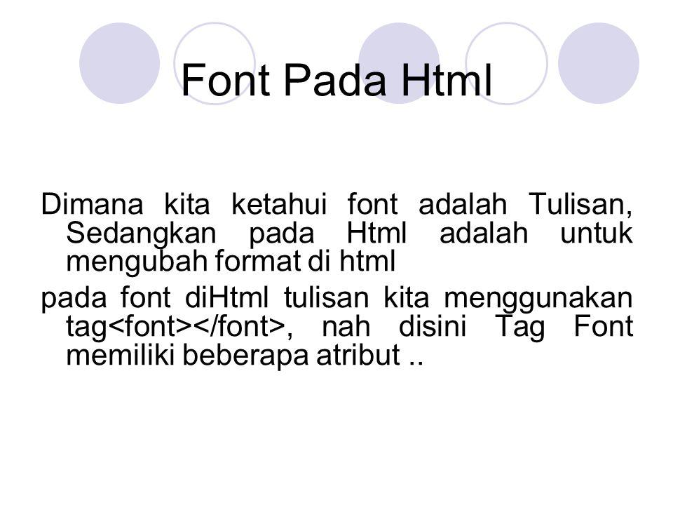 Ada 3 jenis atribut yang terdapat pada Font; -Color adalah atribut yang berguna untuk menentukan warna pada font, kita bisa menggunakan bahasa biasa seperti red,yellow dan green atau dengan menggunakan hexadecimal.