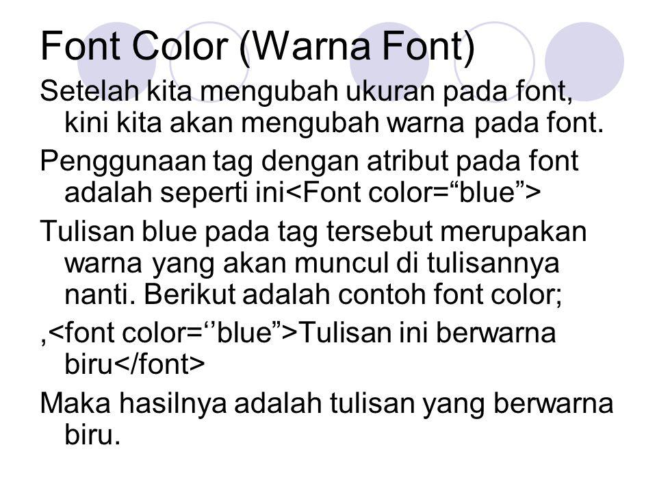 Font Color (Warna Font) Setelah kita mengubah ukuran pada font, kini kita akan mengubah warna pada font. Penggunaan tag dengan atribut pada font adala
