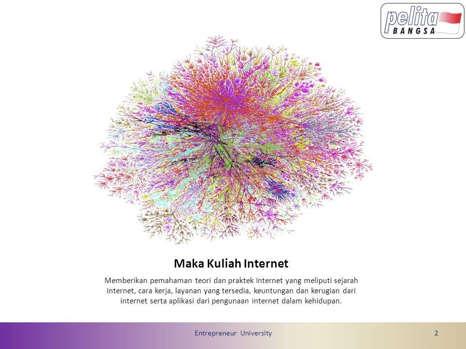 Target Menjelaskan arti dan cara kerja internet Mengoptimalkan fungsi dan manfaat internet dalam kehidupan Entrepreneur University3