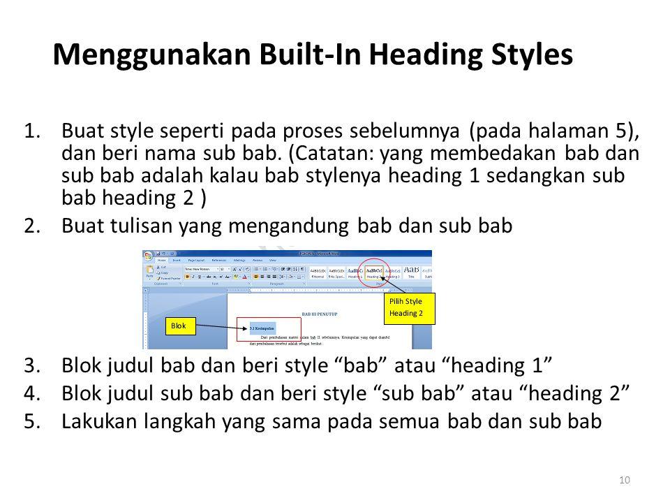 Menggunakan Built-In Heading Styles 1.Buat style seperti pada proses sebelumnya (pada halaman 5), dan beri nama sub bab. (Catatan: yang membedakan bab