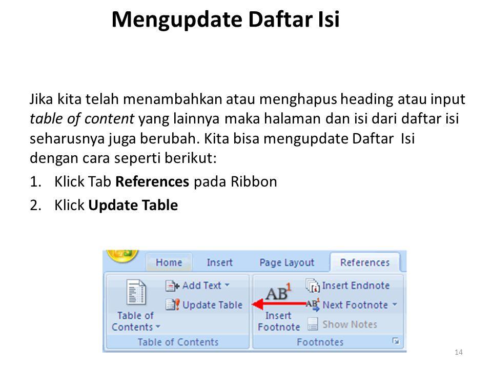 Mengupdate Daftar Isi Jika kita telah menambahkan atau menghapus heading atau input table of content yang lainnya maka halaman dan isi dari daftar isi