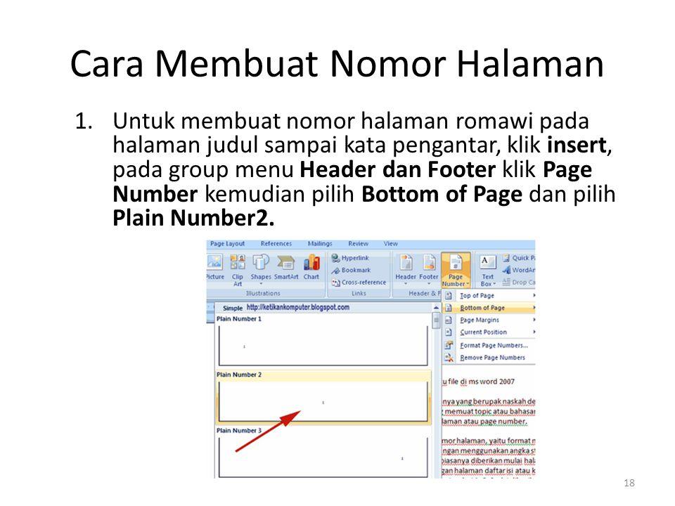Cara Membuat Nomor Halaman 1.Untuk membuat nomor halaman romawi pada halaman judul sampai kata pengantar, klik insert, pada group menu Header dan Foot