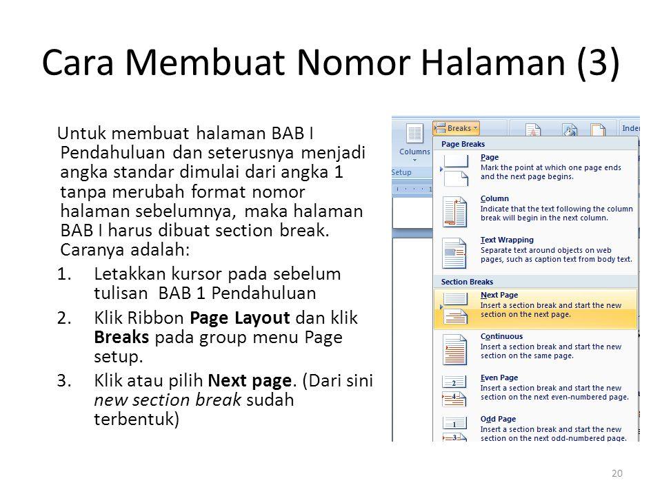 Cara Membuat Nomor Halaman (3) Untuk membuat halaman BAB I Pendahuluan dan seterusnya menjadi angka standar dimulai dari angka 1 tanpa merubah format