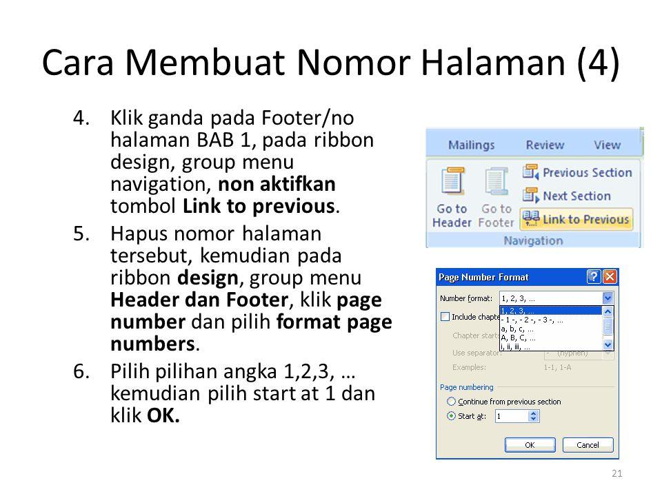 Cara Membuat Nomor Halaman (4) 4.Klik ganda pada Footer/no halaman BAB 1, pada ribbon design, group menu navigation, non aktifkan tombol Link to previ
