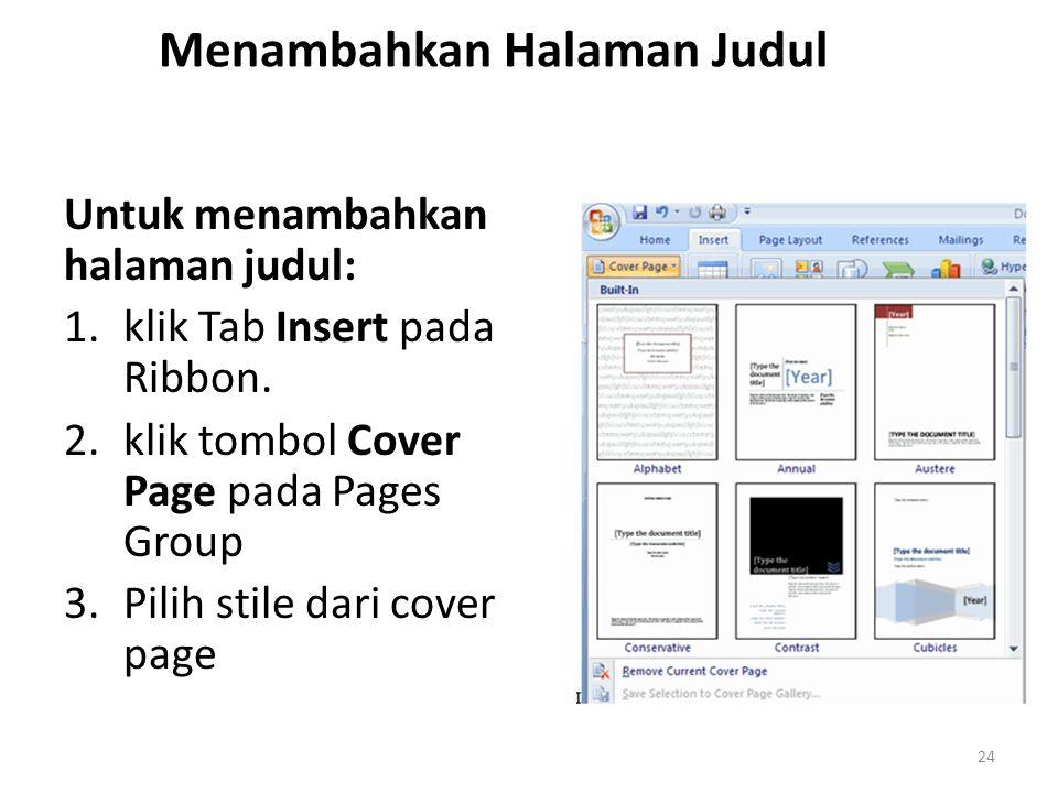 Menambahkan Halaman Judul Untuk menambahkan halaman judul: 1.klik Tab Insert pada Ribbon. 2.klik tombol Cover Page pada Pages Group 3.Pilih stile dari