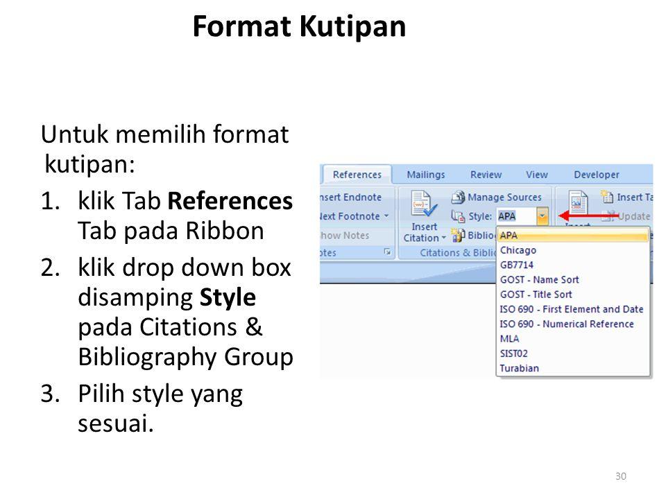 Format Kutipan Untuk memilih format kutipan: 1.klik Tab References Tab pada Ribbon 2.klik drop down box disamping Style pada Citations & Bibliography