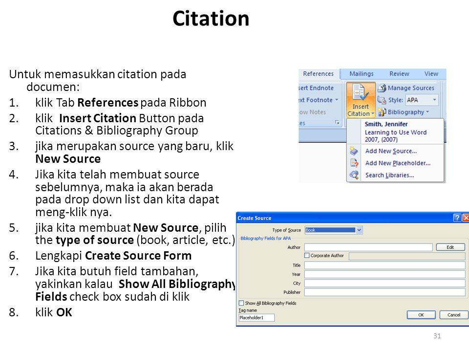Citation Untuk memasukkan citation pada documen: 1.klik Tab References pada Ribbon 2.klik Insert Citation Button pada Citations & Bibliography Group 3