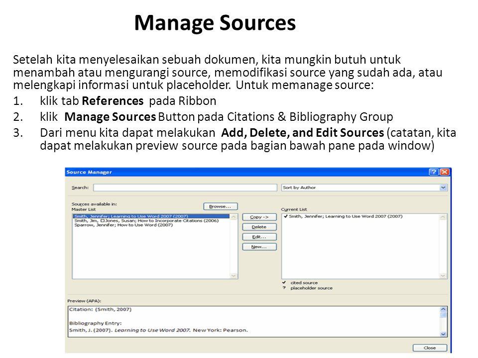Manage Sources Setelah kita menyelesaikan sebuah dokumen, kita mungkin butuh untuk menambah atau mengurangi source, memodifikasi source yang sudah ada