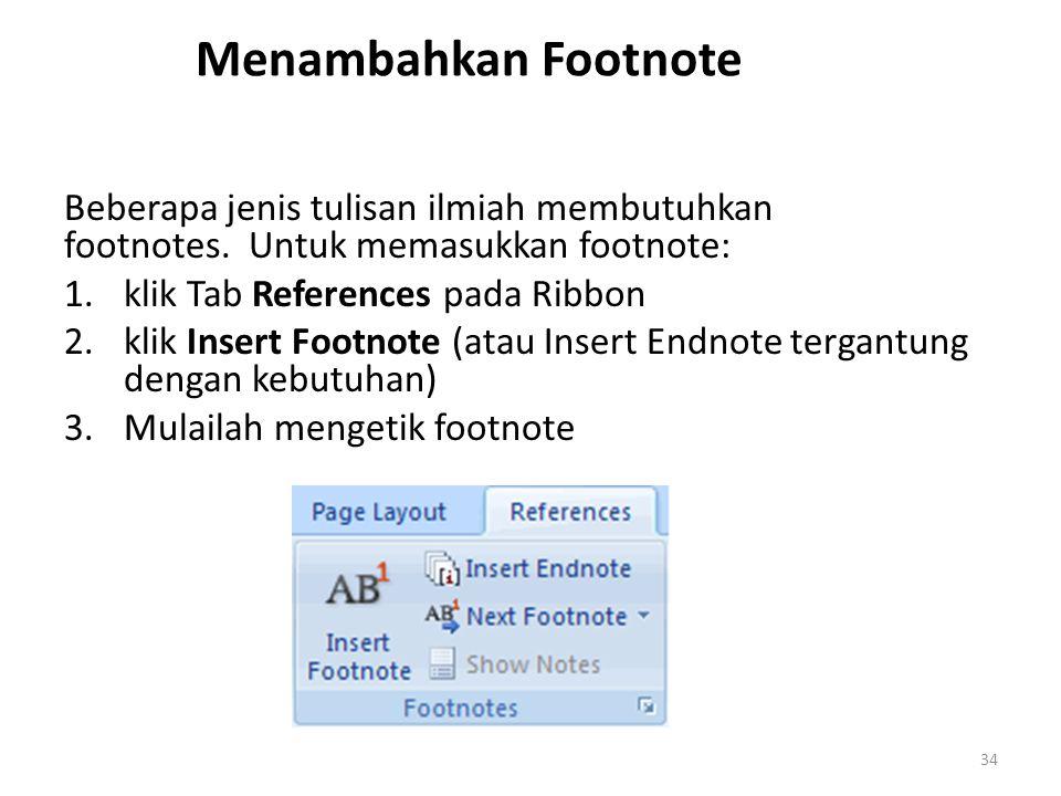 Menambahkan Footnote Beberapa jenis tulisan ilmiah membutuhkan footnotes. Untuk memasukkan footnote: 1.klik Tab References pada Ribbon 2.klik Insert F