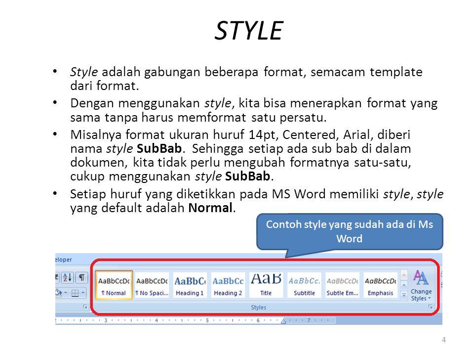 Style adalah gabungan beberapa format, semacam template dari format. Dengan menggunakan style, kita bisa menerapkan format yang sama tanpa harus memfo
