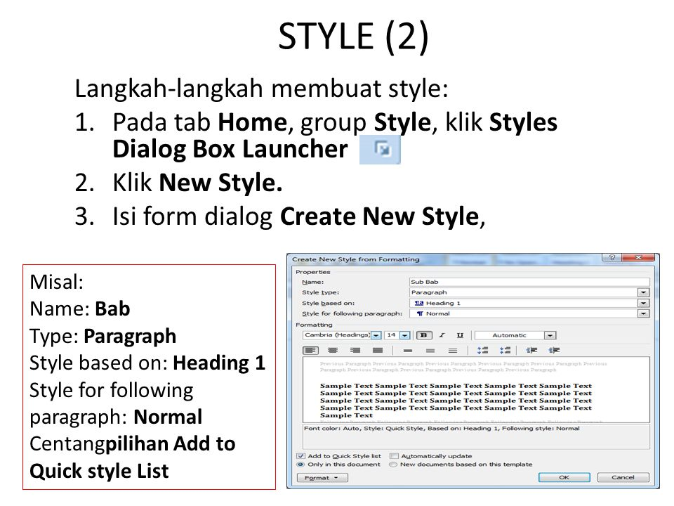 STYLE (2) Langkah-langkah membuat style: 1.Pada tab Home, group Style, klik Styles Dialog Box Launcher 2.Klik New Style. 3.Isi form dialog Create New