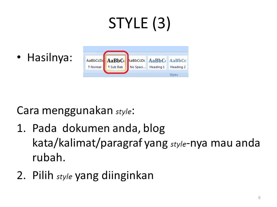 STYLE (3) Hasilnya: Cara menggunakan style : 1.Pada dokumen anda, blog kata/kalimat/paragraf yang style -nya mau anda rubah. 2.Pilih style yang diingi