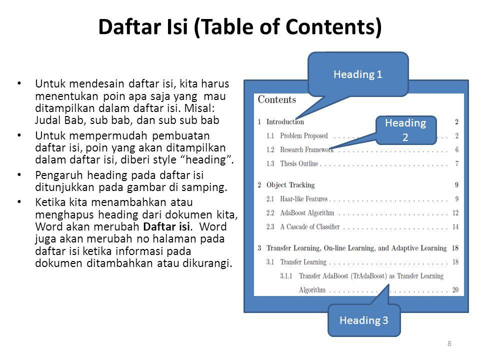 Daftar Isi (Table of Contents) Untuk mendesain daftar isi, kita harus menentukan poin apa saja yang mau ditampilkan dalam daftar isi. Misal: Judal Bab