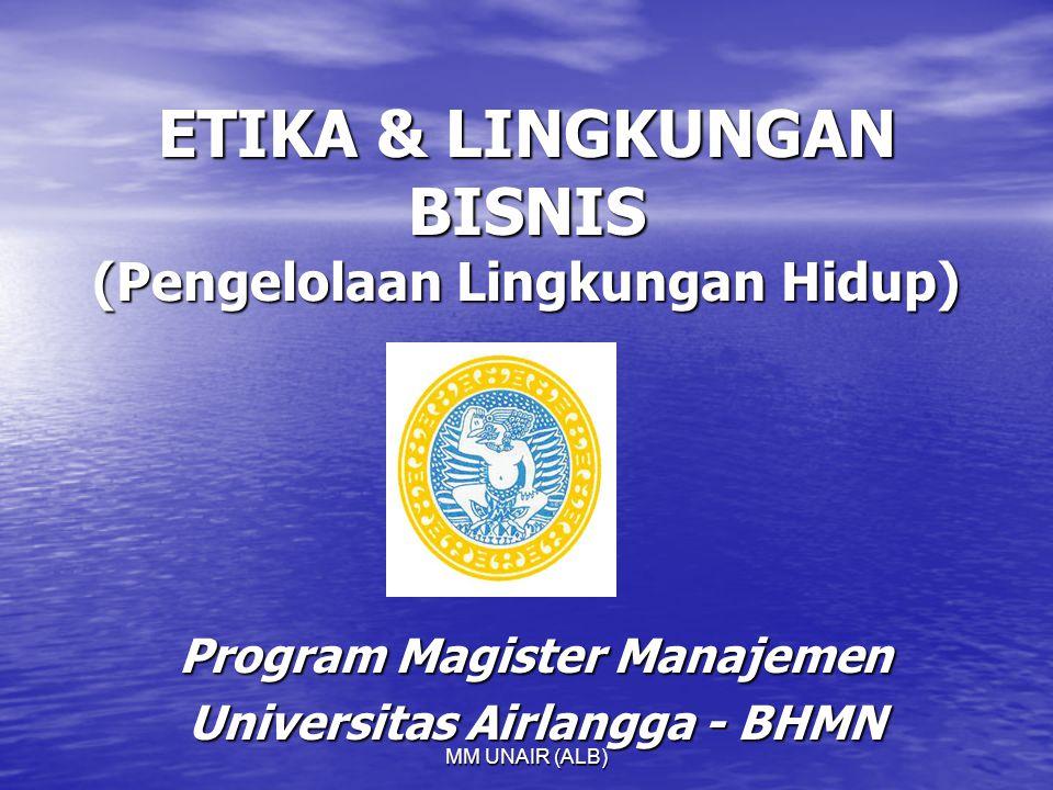 MM UNAIR (ALB) ETIKA & LINGKUNGAN BISNIS (Pengelolaan Lingkungan Hidup) Program Magister Manajemen Universitas Airlangga - BHMN