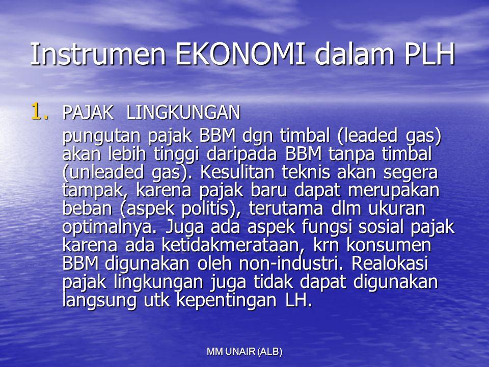 MM UNAIR (ALB) Instrumen EKONOMI dalam PLH 1. PAJAK LINGKUNGAN pungutan pajak BBM dgn timbal (leaded gas) akan lebih tinggi daripada BBM tanpa timbal