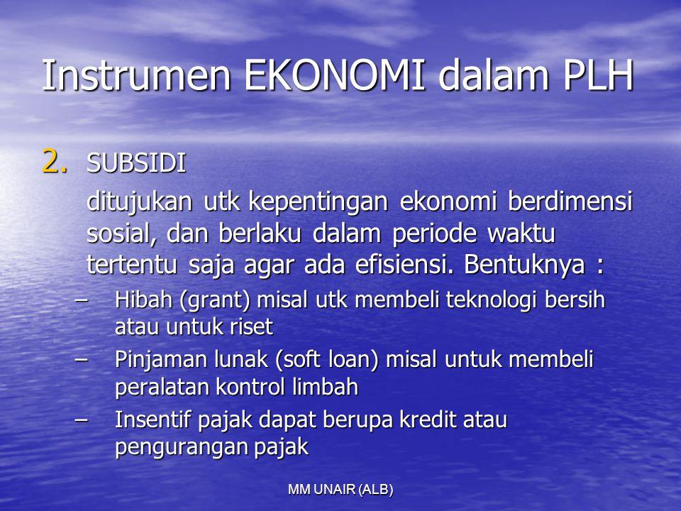 MM UNAIR (ALB) Instrumen EKONOMI dalam PLH 2. SUBSIDI ditujukan utk kepentingan ekonomi berdimensi sosial, dan berlaku dalam periode waktu tertentu sa