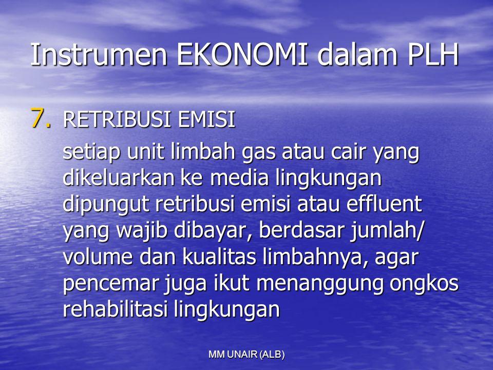 MM UNAIR (ALB) Instrumen EKONOMI dalam PLH 7. RETRIBUSI EMISI setiap unit limbah gas atau cair yang dikeluarkan ke media lingkungan dipungut retribusi