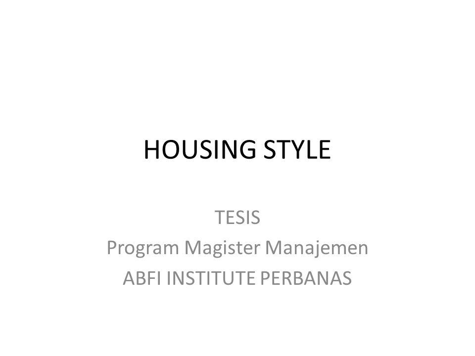 HOUSING STYLE TESIS Program Magister Manajemen ABFI INSTITUTE PERBANAS