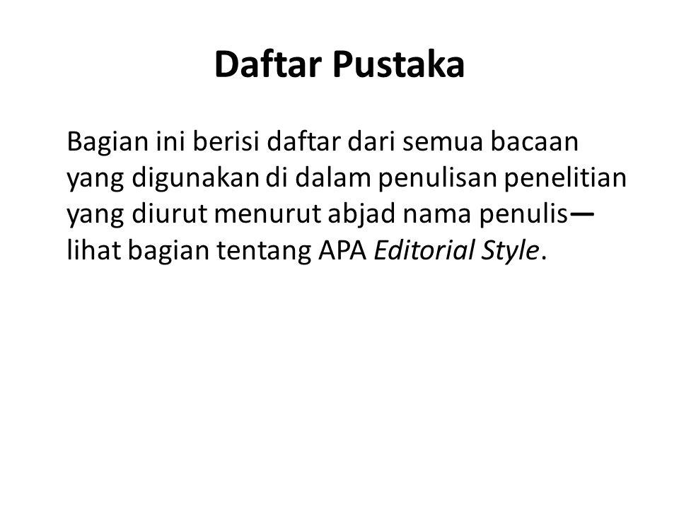 Daftar Pustaka Bagian ini berisi daftar dari semua bacaan yang digunakan di dalam penulisan penelitian yang diurut menurut abjad nama penulis— lihat bagian tentang APA Editorial Style.