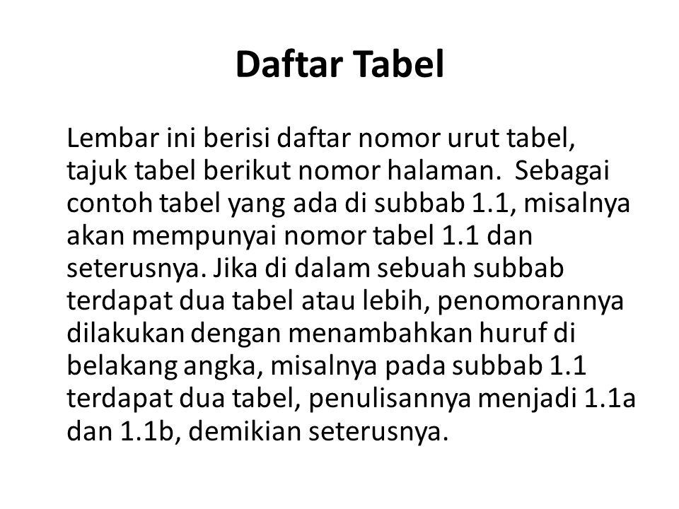 Daftar Tabel Lembar ini berisi daftar nomor urut tabel, tajuk tabel berikut nomor halaman.