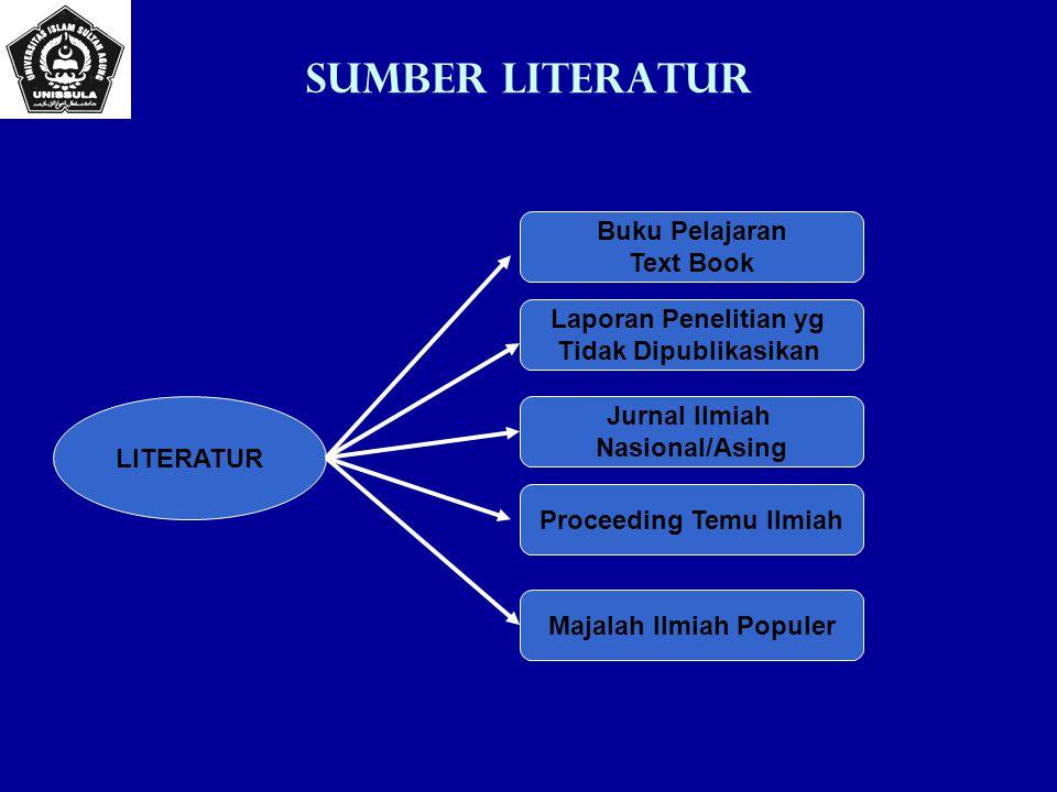 Sumber Literatur LITERATUR Buku Pelajaran Text Book Jurnal Ilmiah Nasional/Asing Proceeding Temu Ilmiah Majalah Ilmiah Populer Laporan Penelitian yg Tidak Dipublikasikan