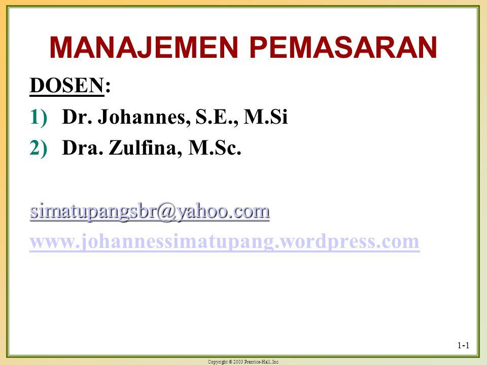Copyright © 2003 Prentice-Hall, Inc. 1-1 MANAJEMEN PEMASARAN DOSEN: 1)Dr. Johannes, S.E., M.Si 2)Dra. Zulfina, M.Sc. simatupangsbr@yahoo.com www.johan