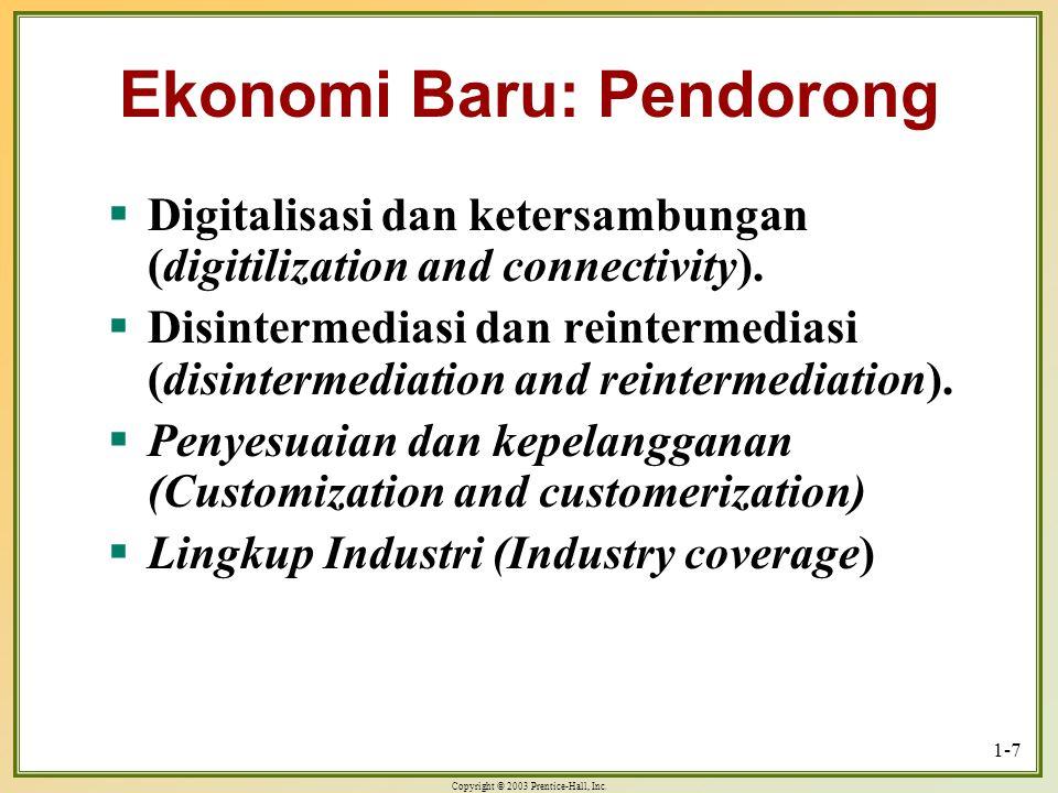 Copyright © 2003 Prentice-Hall, Inc. 1-7 Ekonomi Baru: Pendorong  Digitalisasi dan ketersambungan (digitilization and connectivity).  Disintermedias
