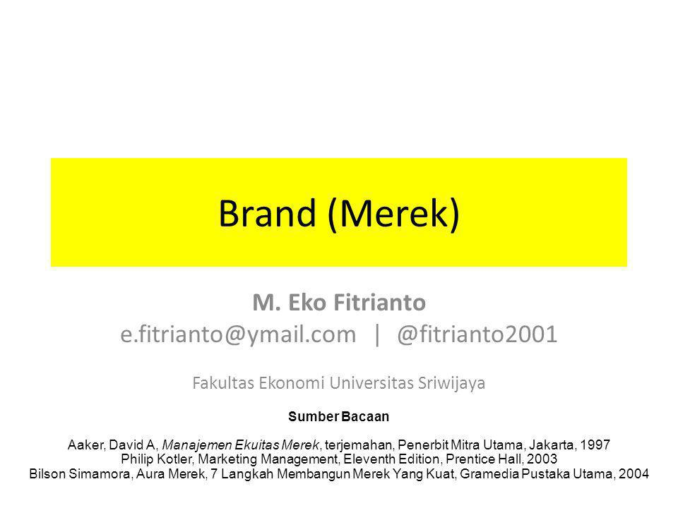 Brand (Merek) M. Eko Fitrianto e.fitrianto@ymail.com | @fitrianto2001 Fakultas Ekonomi Universitas Sriwijaya Sumber Bacaan Aaker, David A, Manajemen E