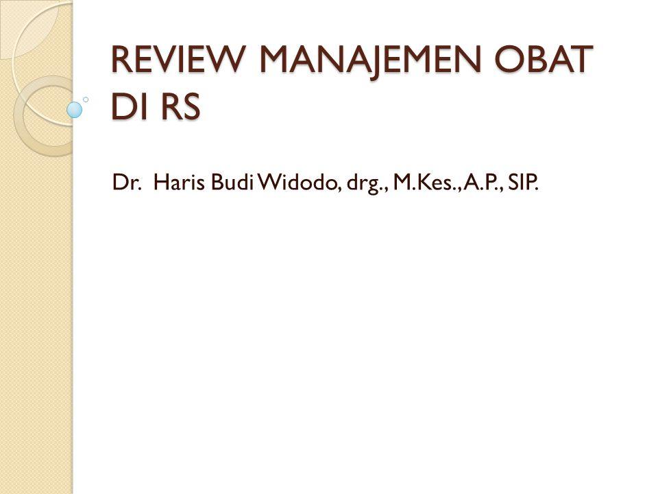 REVIEW MANAJEMEN OBAT DI RS Dr. Haris Budi Widodo, drg., M.Kes., A.P., SIP.