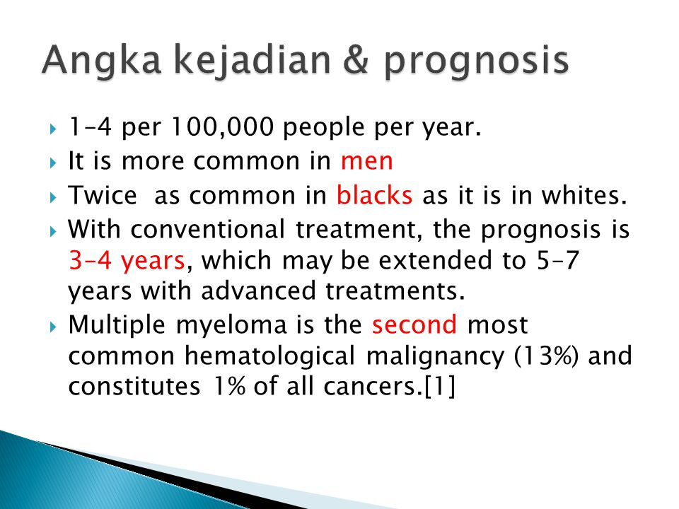 1–4 per 100,000 people per year.  It is more common in men  Twice as common in blacks as it is in whites.  With conventional treatment, the progn