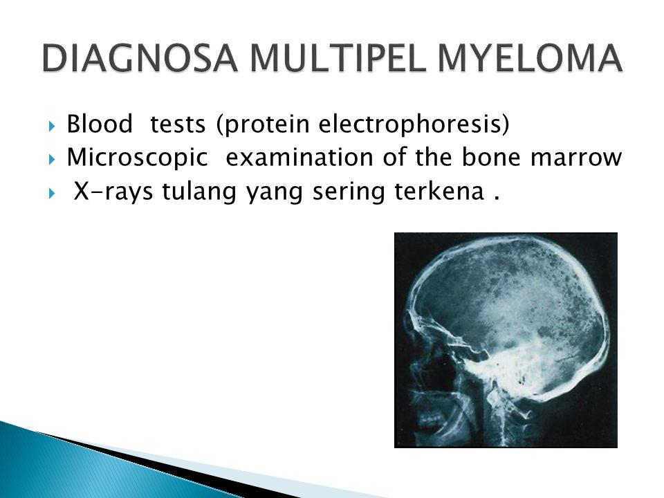  Blood tests (protein electrophoresis)  Microscopic examination of the bone marrow  X-rays tulang yang sering terkena.