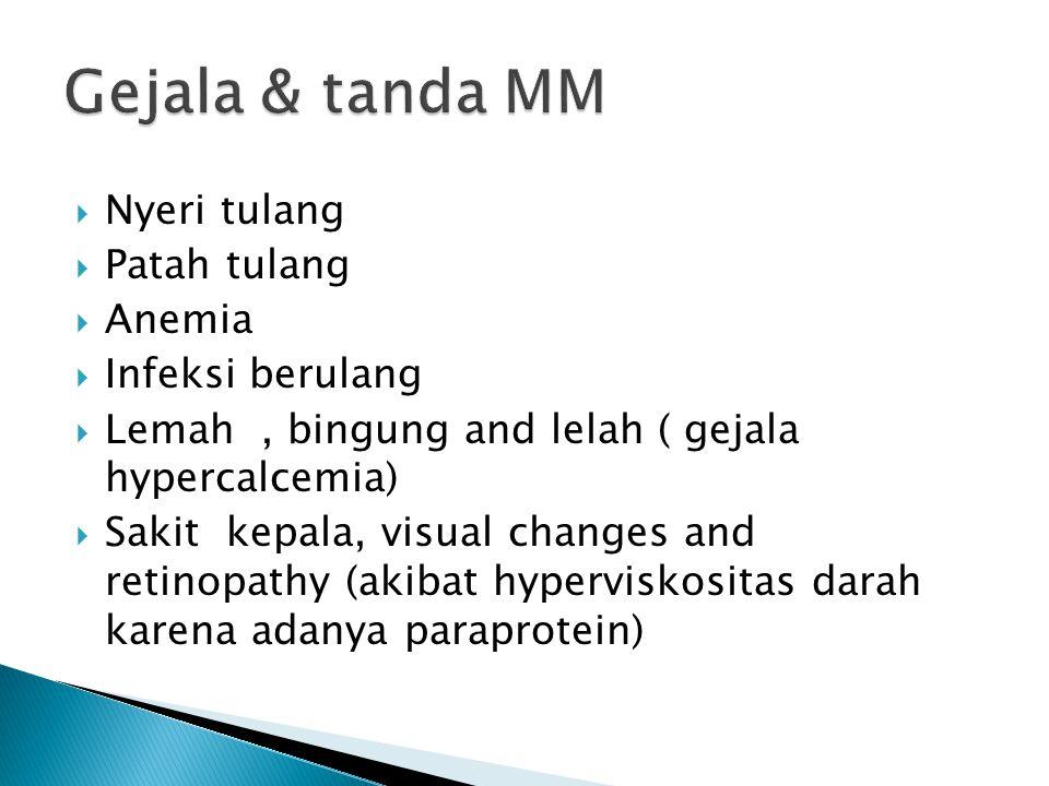  Nyeri tulang  Patah tulang  Anemia  Infeksi berulang  Lemah, bingung and lelah ( gejala hypercalcemia)  Sakit kepala, visual changes and retino