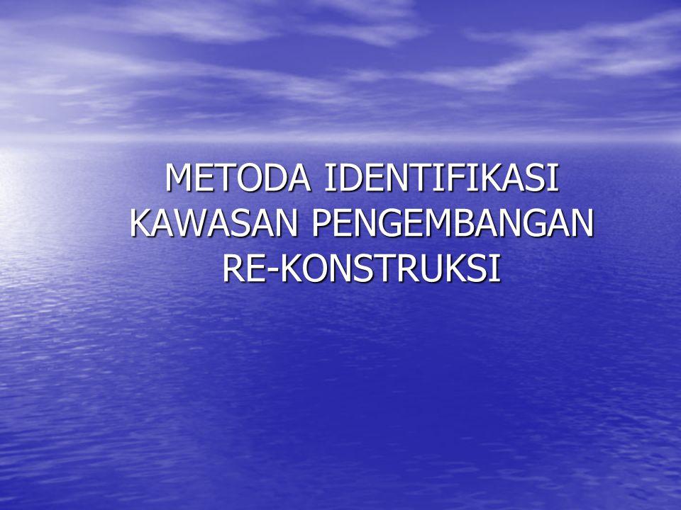 METODA IDENTIFIKASI KAWASAN PENGEMBANGAN RE-KONSTRUKSI