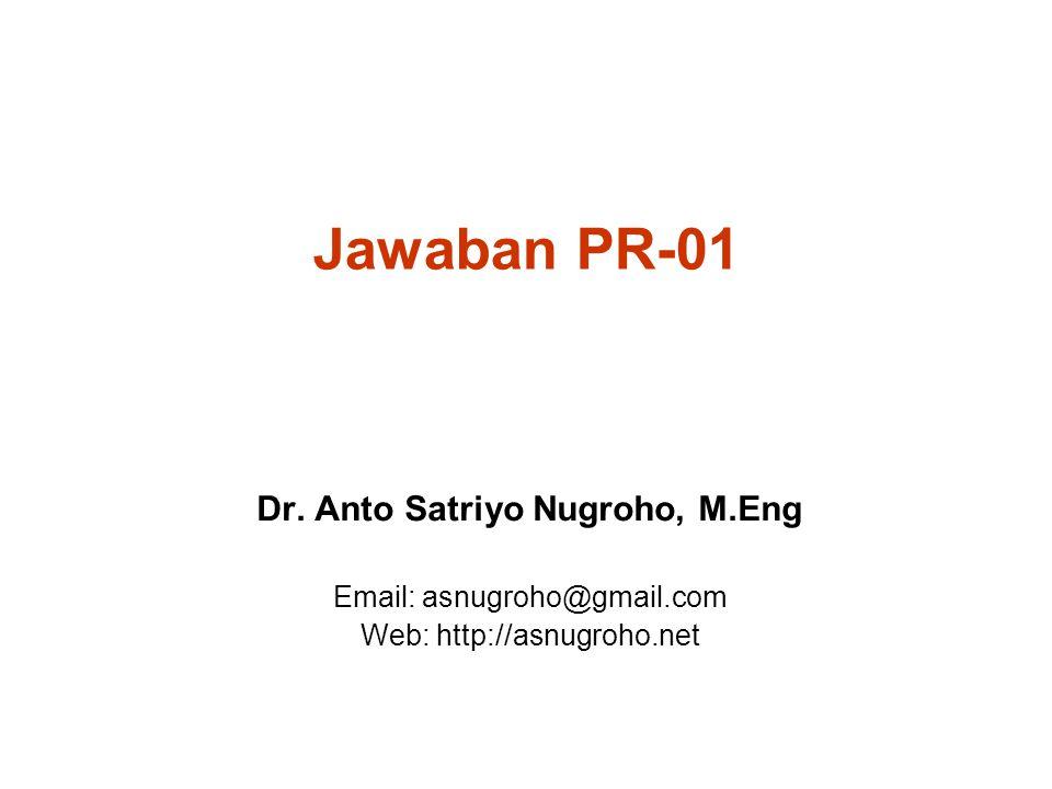 Jawaban PR-01 Dr. Anto Satriyo Nugroho, M.Eng Email: asnugroho@gmail.com Web: http://asnugroho.net
