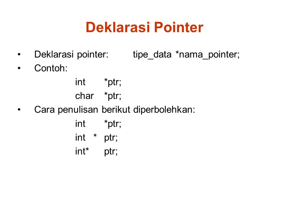 Deklarasi Pointer Deklarasi pointer:tipe_data *nama_pointer; Contoh: int *ptr; char *ptr; Cara penulisan berikut diperbolehkan: int *ptr;
