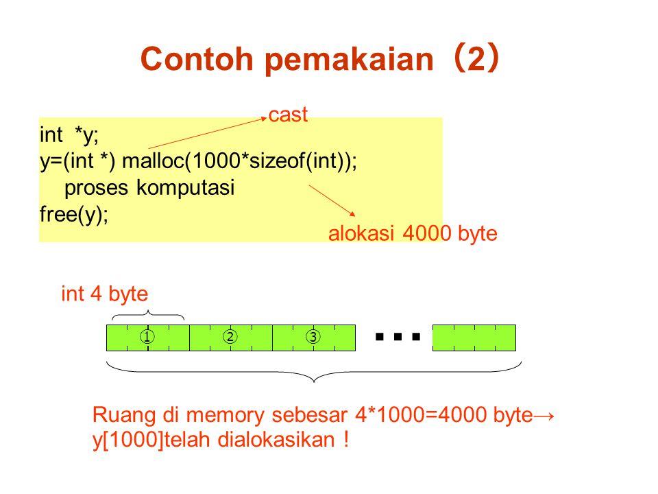 Contoh pemakaian ( 2 ) int *y; y=(int *) malloc(1000*sizeof(int)); proses komputasi free(y); cast alokasi 4000 byte Ruang di memory sebesar 4*1000=4000 byte→ y[1000]telah dialokasikan ! int 4 byte ①②③ …