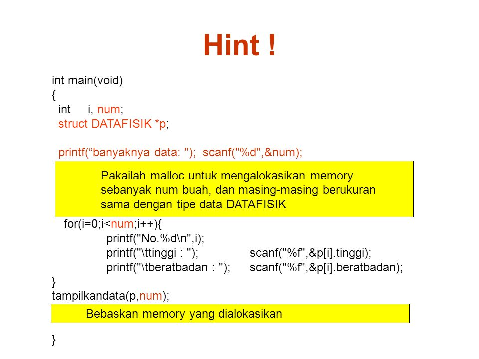 "Hint ! int main(void) { int i, num; struct DATAFISIK *p; printf(""banyaknya data:"