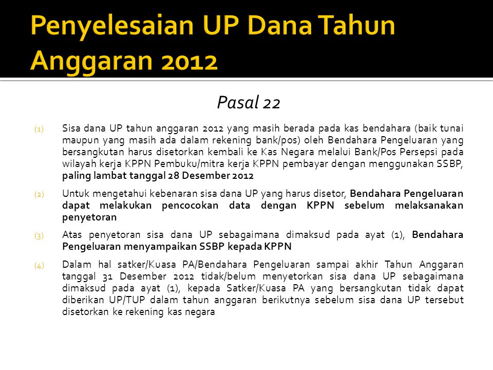 1.Saldo UP di kas bendahara dan dilaporan SAKPA Bulan Desember 2012 harus sudah nihil (kosong) 2.