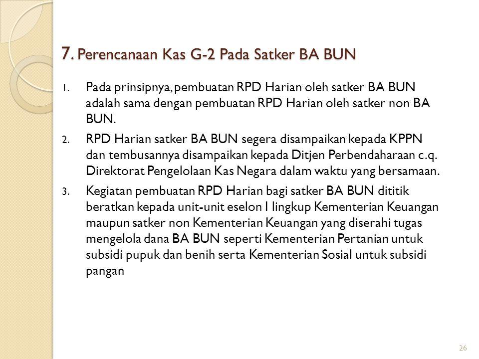 7. Perencanaan Kas G-2 Pada Satker BA BUN 1. Pada prinsipnya, pembuatan RPD Harian oleh satker BA BUN adalah sama dengan pembuatan RPD Harian oleh sat